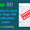 Prepare to pass your Sage 300 certification exam